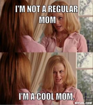 reginas-mom-meme-generator-i-m-not-a-regular-mom-i-m-a-cool-mom-0b3f29